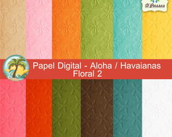 Kit c/ 12 - Papel Digital Aloha Floral 2