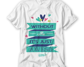 Camiseta Without Me It's Just Aweso
