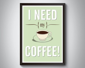 "Quadro ""I Need My Coffee!"""