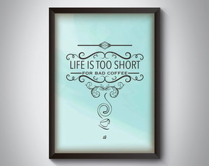 "Quadro ""Life Is Too Short For Bad Coffee"""