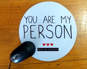 "Mousepad ""You are my person"" Greys Anatomy"