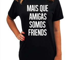 CAMISETA LONG - MAIS QUE AMIGAS SOMOS FRIENDS