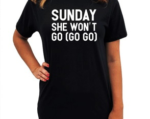 CAMISETA LONG - SUNDAY SHE WONT GO ( GO GO )