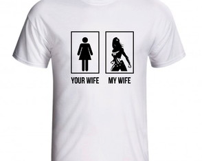 Camiseta Your Wife My Wife Super Mulher Esposa Marido