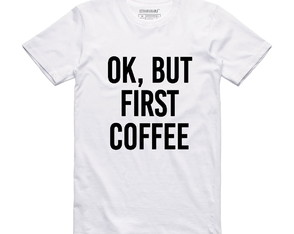 Camiseta Branca Ok But First Coffee