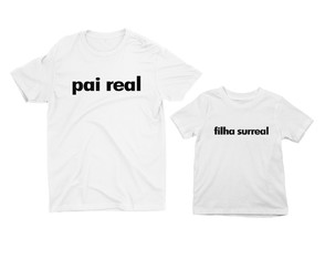 Kit 2 Camisetas Pai Real Filha Surreal