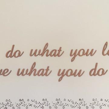 Do what you love, love what you do Para parede