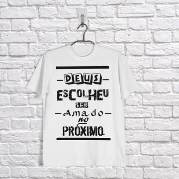 Camiseta Deus Escolheu Ser Amado no Prox