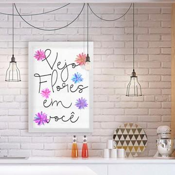Quadro - Vejo Flores em Você