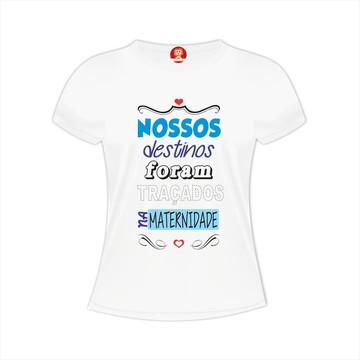 Camiseta Nossos Destinos - Dia das Mães