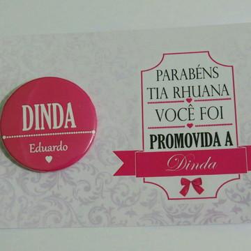 Boton + Cartão Promovida a Dinda ou Dindo