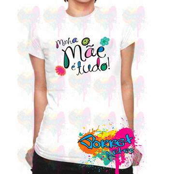 Camisa Personalizada Minha Mãe é Tudo