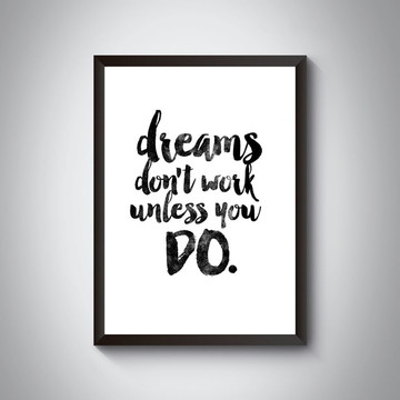 """Quadro """"Dreams Don't Work Unless You Do"""""""
