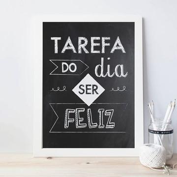 Quadro 30x42cm - TAREFA DO DIA: SER FELIZ - com vidro