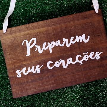 """Placa Casamento Madeira """"Preparem seus corações"""""""