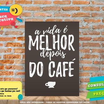 Placa Decorativa - A vida é Melhor depois do café - REF0270