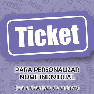 Ticket para personalizar com nome individual