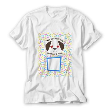 Camiseta Mãe de Cachorro também é mãe com foto