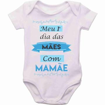 Roupa Bebê Body Bebe meu primeiro dia das mães com mamae
