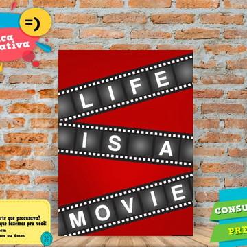 Placa Decorativa -A vida é um filme . - FRASES- REF0514