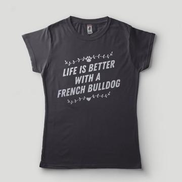 Camiseta Feminina Bulldog Francês Vida Melhor com Buldogue
