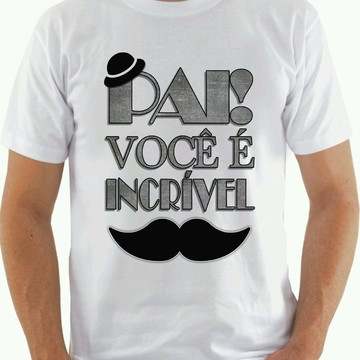 Camiseta pai voce é incrivel