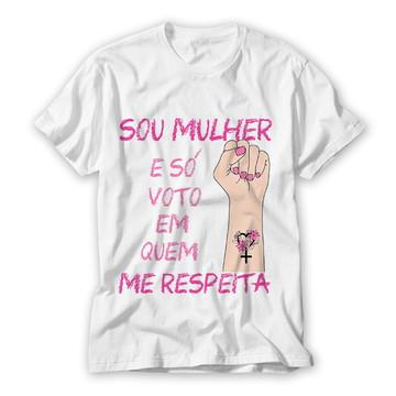 5e2140c42a Camiseta Sou Mulher e Só Voto em Quem Me Respeita