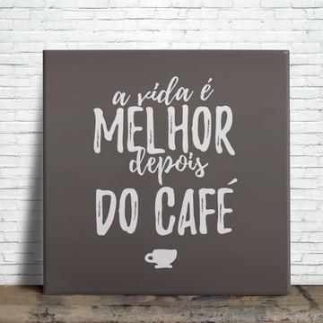 Azulejo Decorativo - A vida é melhor depois do café