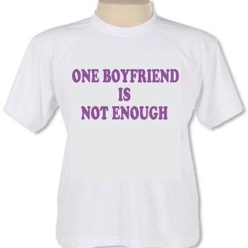 Camiseta One Boyfriend Is Not Enough