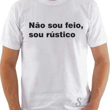 """Camiseta T-SHIRTS """"Não sou feio, sou rústico"""""""