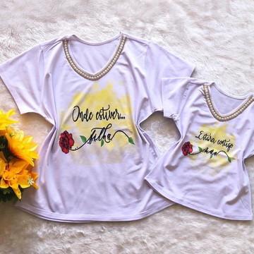 Blusas Mãe e Filha Onde estiver Filha... Estarei contigo Mãe