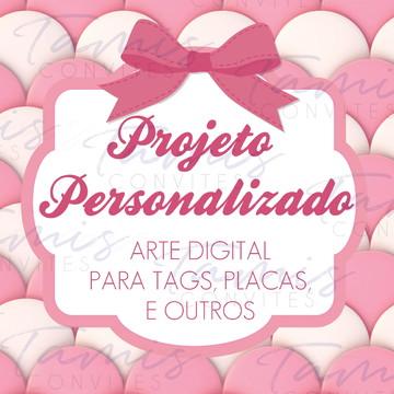 Projeto Personalizado - Arte digital para tags, placas, etc