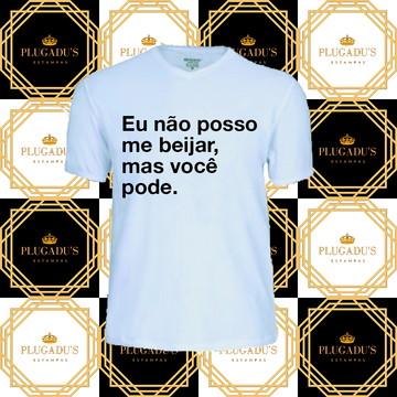 Camiseta com frase - Eu não posso me beijar, mas você pode.