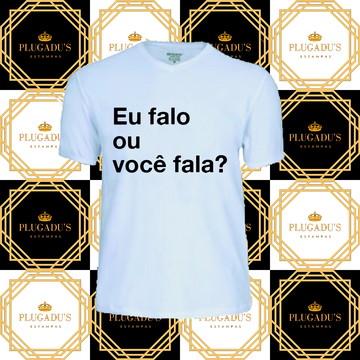 Camiseta com frase - Eu falo ou você fala?