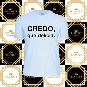 Camiseta com frase - Credo, que delícia.
