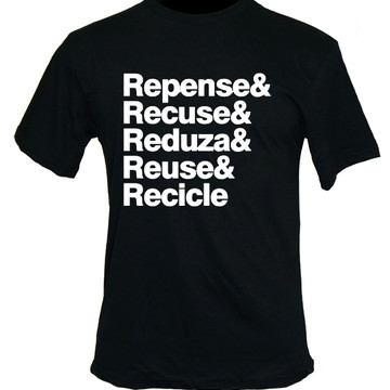 Camisa repense recuse reduza reuse recicle