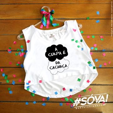 Blusinha Cropped p/ usar no Carnaval A culpa é da Cachaça