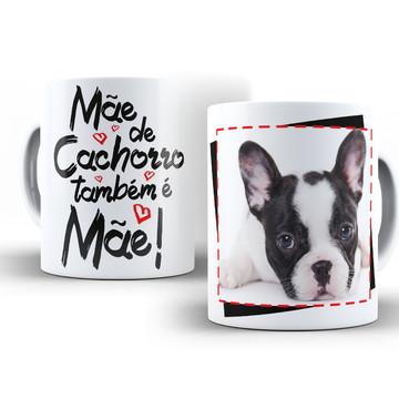 Caneca Mãe de Cachorro também é Mãe Bulldog Francês