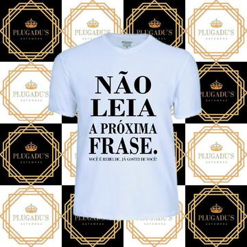 Camiseta com frase - Não leia a próxima frase.