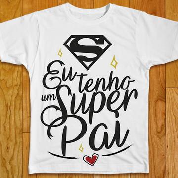 Camiseta Eu Tenho Um Super Pai