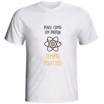 Camiseta Pense Como Um Próton Sempre Positivo Química