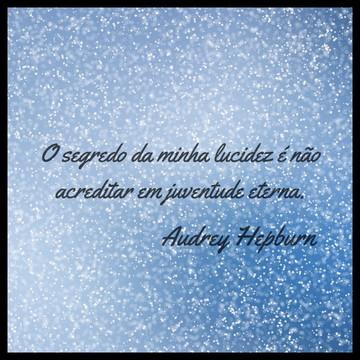 Quadro lucidez - Por Audrey Hepburn