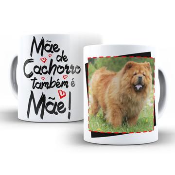 Caneca Mãe de Cachorro também é Mãe Chow Chow