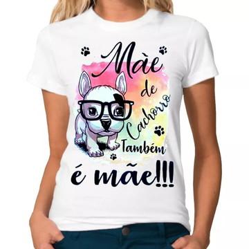 Camiseta - Mãe de Cachorro também é Mãe