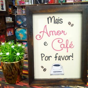 Quadro decorativo 18x24 cm Mais amor e café Por favor