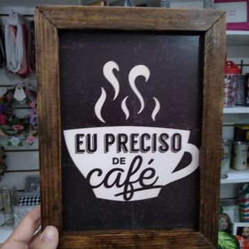 Quadro decorativo 18x24 cm Eu preciso de café