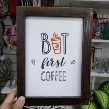Quadro decorativo 18x24 cm Primeiro café - But first coffee