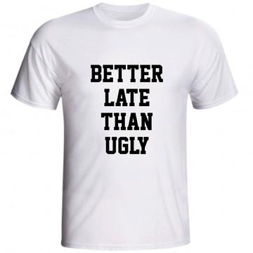 Camiseta Better Late Than Ugly Antes Tarde Que Feio Feia
