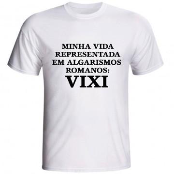 Camiseta Minha Vida Representada Em Algarismos Romanos Vixi