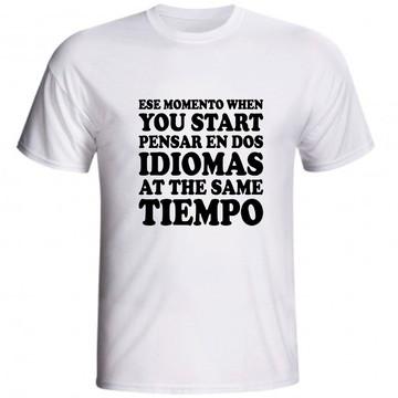 Camiseta Ese Momento When You Start Pensar Em Dos Idiomas